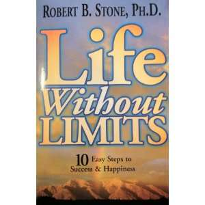 Life Without Limits 10 Easy Steps to Success & Happiness