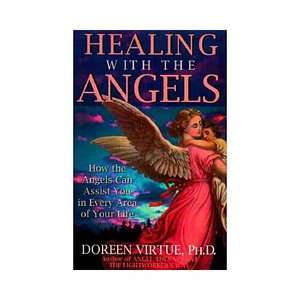 Healing with the Angels: How the Angels Can Assist You in