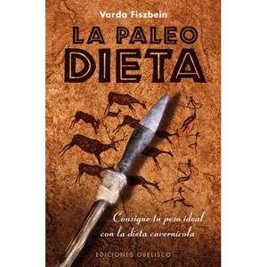 La Paleodieta: Consigue Tu Peso Ideal Con la Dieta
