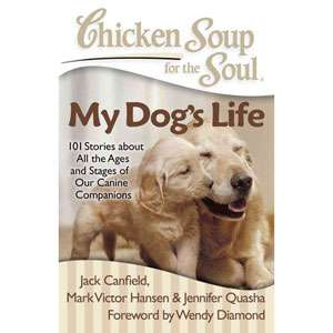 Chicken Soup for the Soul My Dogs Life 101 Stories about All the