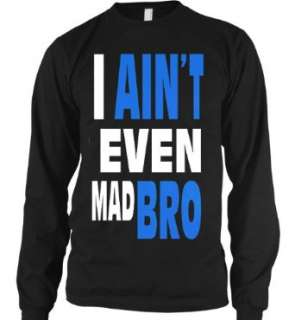 I Aint Even Mad Bro Mens Thermal Shirt, Big and Bold